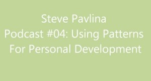 Using-Patterns-For-Personal-Development-Steve-Pavlina-Podcast-04-with-text-on-screen